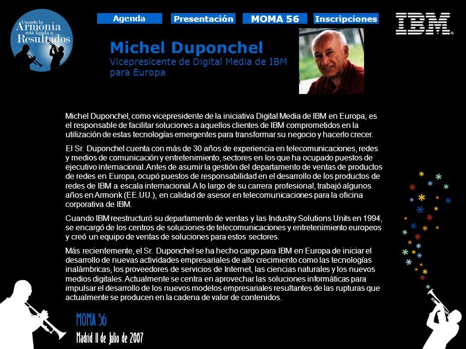 Michel Duponchel Vicepresicente de Digital Media de IBM para Europa Michel Duponchel, como vicepresidente de la iniciativa Digital Media de IBM en Eur
