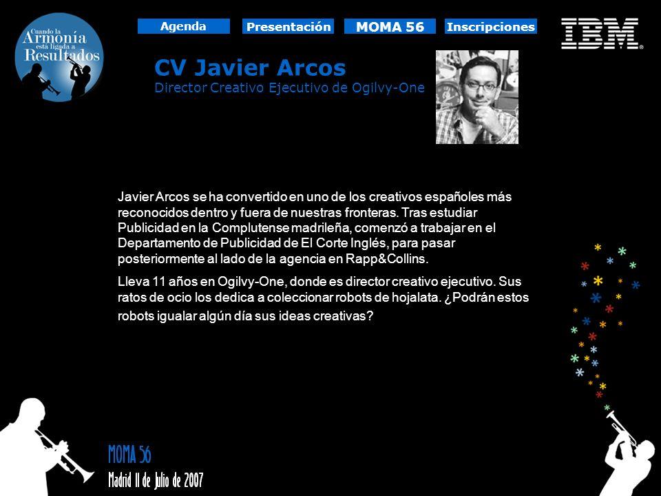 CV Javier Arcos Director Creativo Ejecutivo de Ogilvy-One Presentación MOMA 56 Agenda Javier Arcos se ha convertido en uno de los creativos españoles