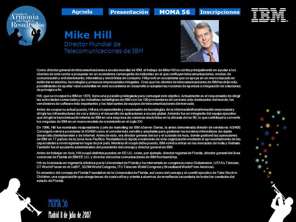 Mike Hill Director Mundial de Telecomunicaciones de IBM Como director general de telecomunicaciones a escala mundial de IBM, el trabajo de Mike Hill s