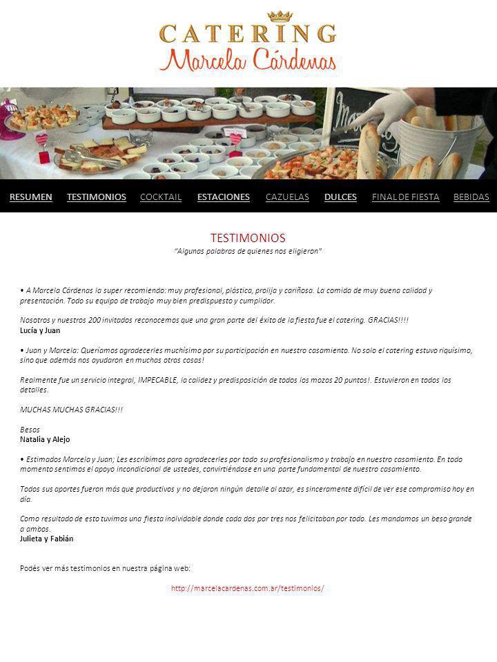 TESTIMONIOS Algunas palabras de quienes nos eligieron A Marcela Cárdenas la super recomiendo: muy profesional, plástica, prolija y cariñosa. La comida