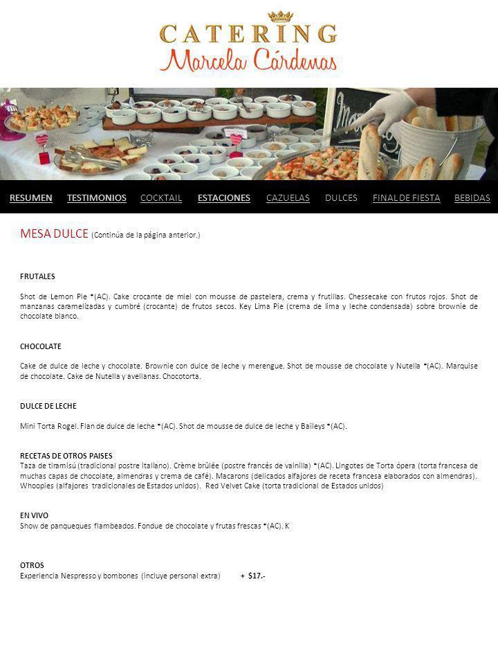 MESA DULCE (Continúa de la página anterior.) FRUTALES Shot de Lemon Pie *(AC). Cake crocante de miel con mousse de pastelera, crema y frutillas. Chess