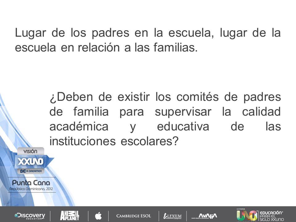 ¿Deben de existir los comités de padres de familia para supervisar la calidad académica y educativa de las instituciones escolares.