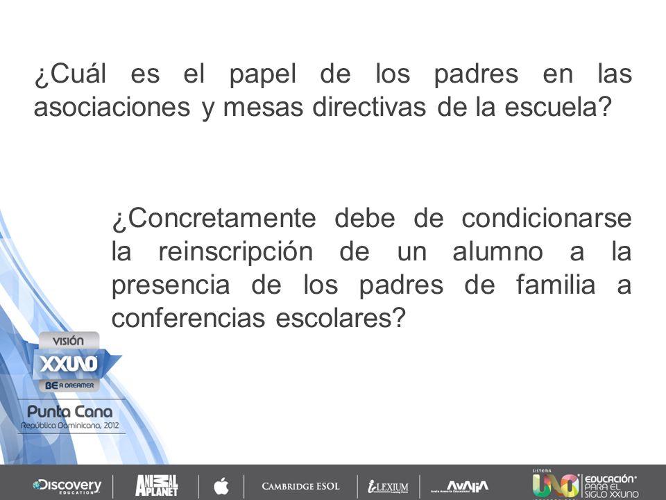 ¿Concretamente debe de condicionarse la reinscripción de un alumno a la presencia de los padres de familia a conferencias escolares? ¿Cuál es el papel