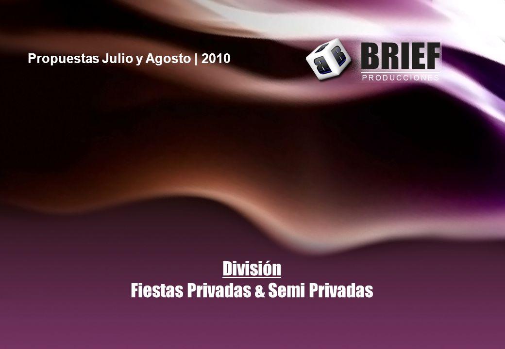 División Fiestas Privadas & Semi Privadas Propuestas Julio y Agosto | 2010
