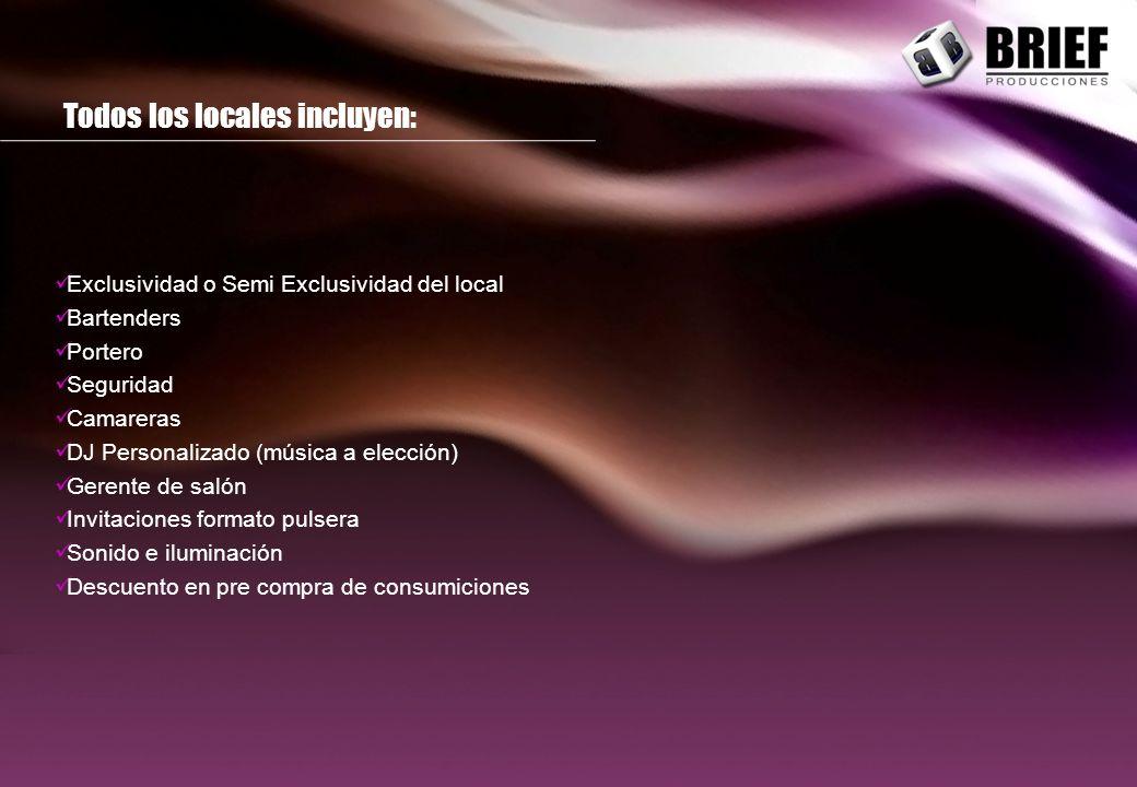 Exclusividad o Semi Exclusividad del local Bartenders Portero Seguridad Camareras DJ Personalizado (música a elección) Gerente de salón Invitaciones formato pulsera Sonido e iluminación Descuento en pre compra de consumiciones Todos los locales incluyen:
