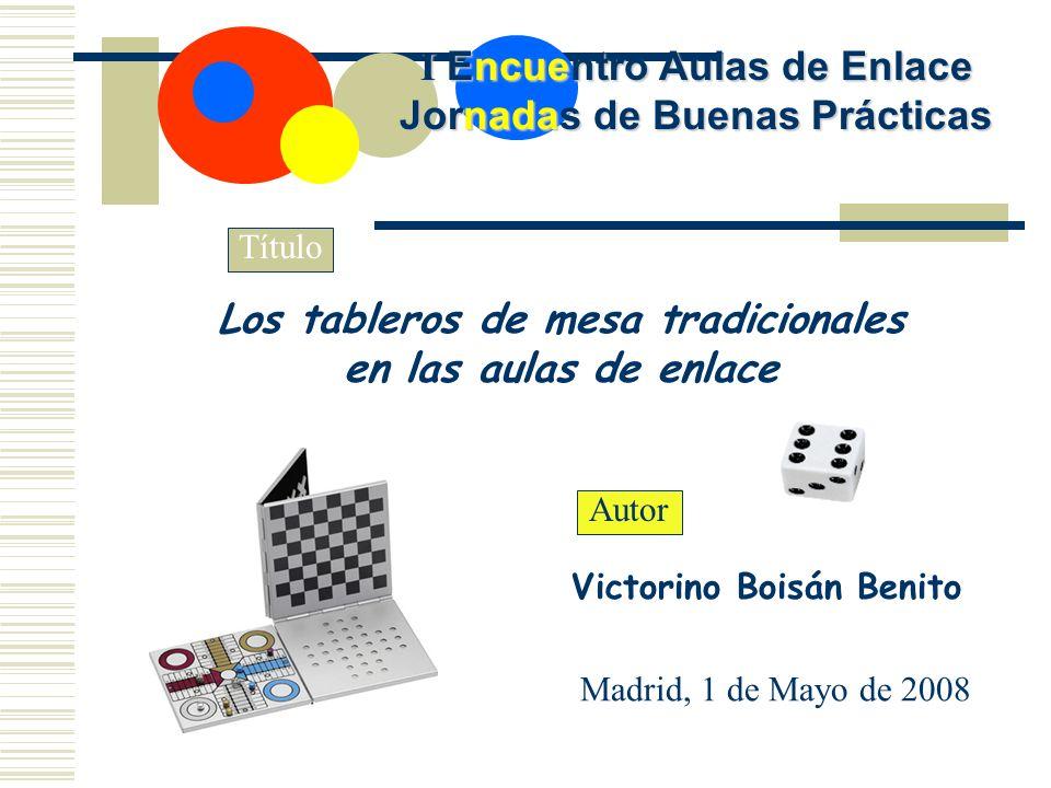 I Encuentro Aulas de Enlace Jornadas de Buenas Prácticas Los tableros de mesa tradicionales en las aulas de enlace Título Autor Victorino Boisán Benito Madrid, 1 de Mayo de 2008