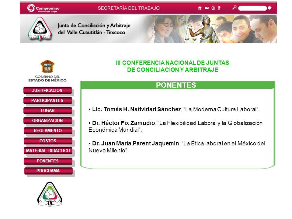 III CONFERENCIA NACIONAL DE JUNTAS DE CONCILIACION Y ARBITRAJE JUSTIFICACION PARTICIPANTES REGLAMENTO LUGAR ORGANIZACION COSTOS MATERIAL DIDACTICO PONENTES PROGRAMA PONENTES Lic.