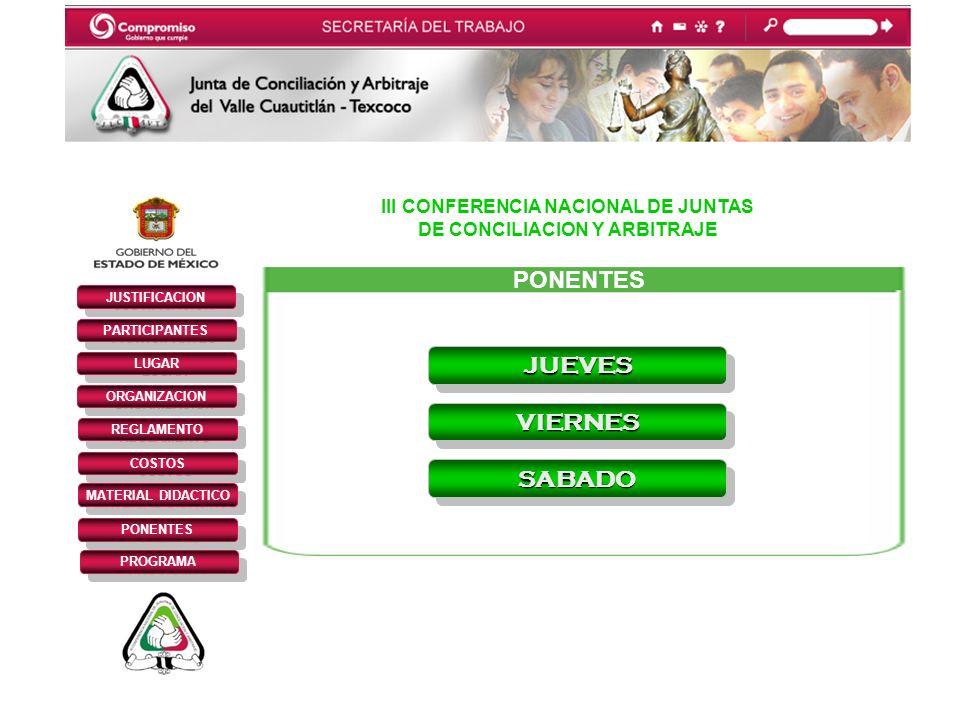 III CONFERENCIA NACIONAL DE JUNTAS DE CONCILIACION Y ARBITRAJE JUSTIFICACION PARTICIPANTES REGLAMENTO LUGAR ORGANIZACION COSTOS MATERIAL DIDACTICO PONENTES PROGRAMA PONENTES JUEVES VIERNES SABADO
