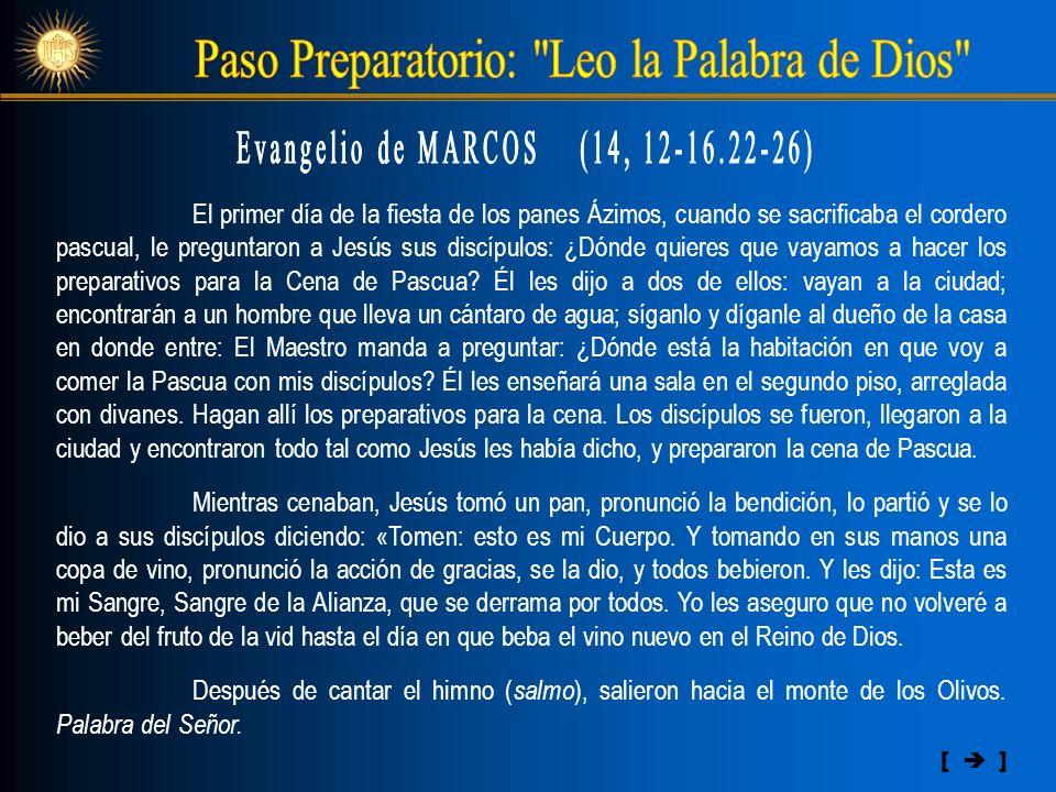 El primer día de la fiesta de los panes Ázimos, cuando se sacrificaba el cordero pascual, le preguntaron a Jesús sus discípulos: ¿Dónde quieres que va