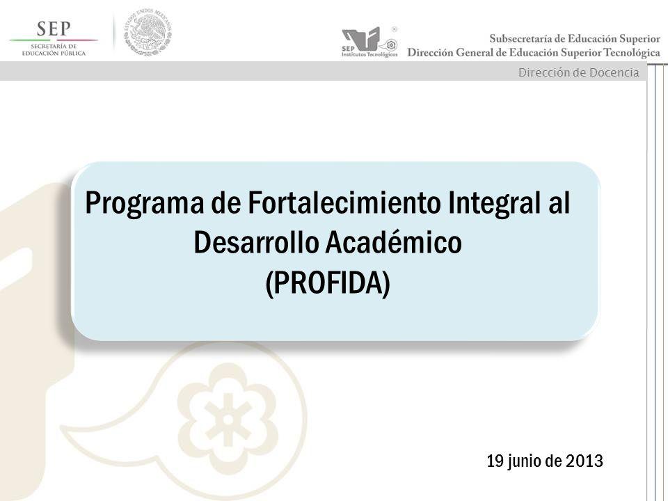 Programa de Fortalecimiento Integral al Desarrollo Académico (PROFIDA) 19 junio de 2013