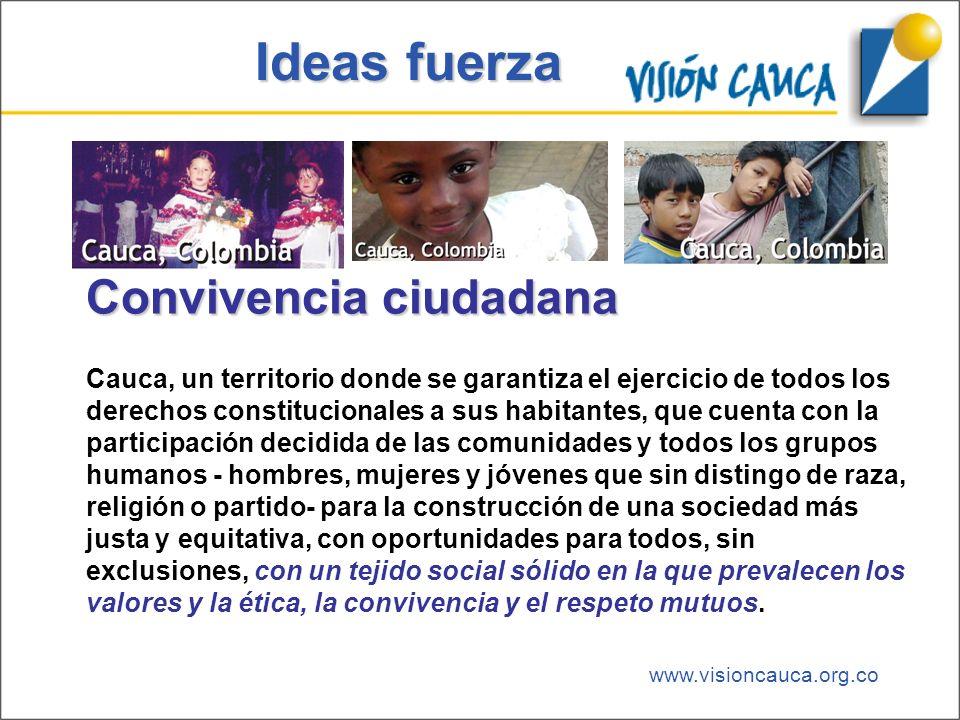 www.visioncauca.org.co Ideas fuerza Convivencia ciudadana Cauca, un territorio donde se garantiza el ejercicio de todos los derechos constitucionales