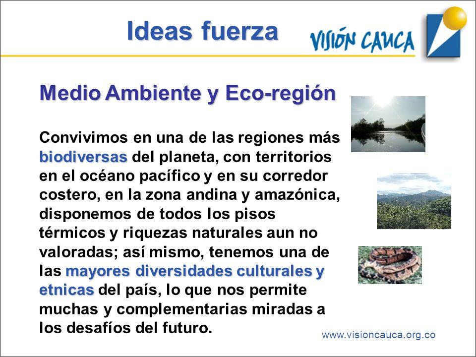 www.visioncauca.org.co Ideas fuerza Medio Ambiente y Eco-región biodiversas mayores diversidades culturales y etnicas Convivimos en una de las regione