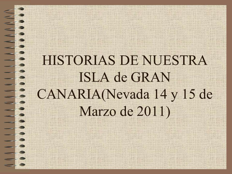 HISTORIAS DE NUESTRA ISLA de GRAN CANARIA(Nevada 14 y 15 de Marzo de 2011)