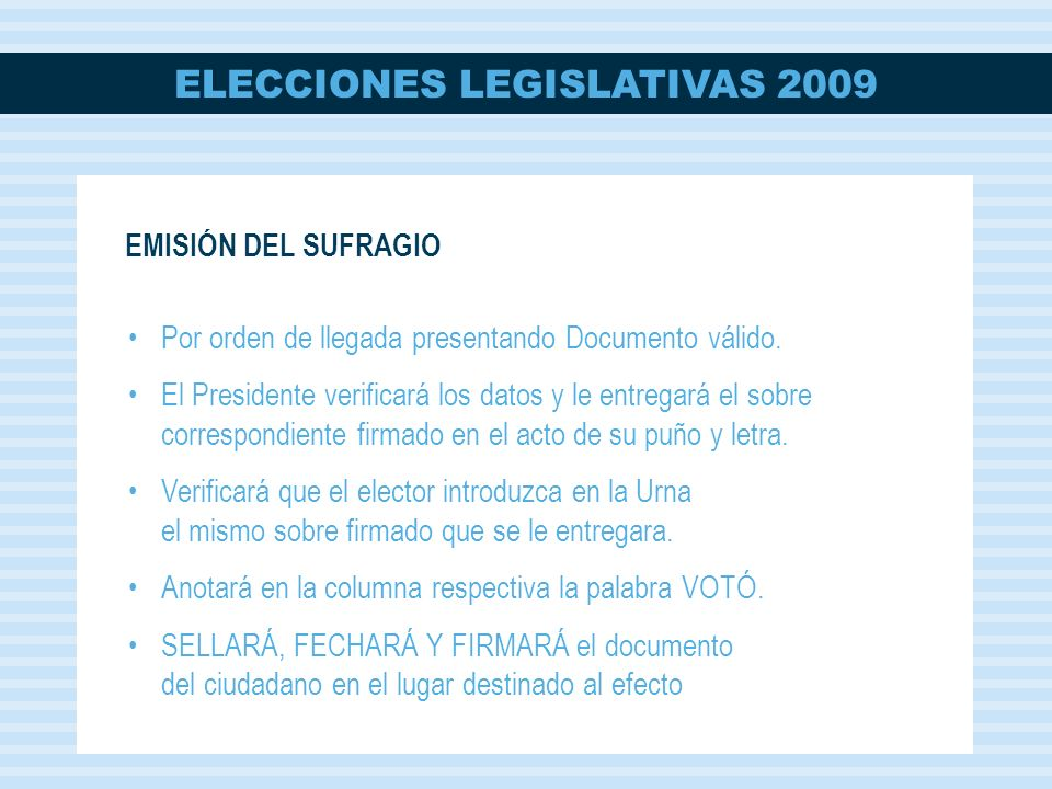 ELECCIONES LEGISLATIVAS 2009 Por orden de llegada presentando Documento válido. El Presidente verificará los datos y le entregará el sobre correspondi