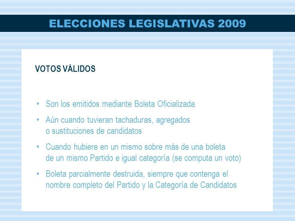 ELECCIONES LEGISLATIVAS 2009 VOTOS VÁLIDOS Son los emitidos mediante Boleta Oficializada Aún cuando tuvieran tachaduras, agregados o sustituciones de
