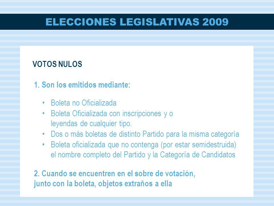 ELECCIONES LEGISLATIVAS 2009 1. Son los emitidos mediante: Boleta no Oficializada Boleta Oficializada con inscripciones y o leyendas de cualquier tipo