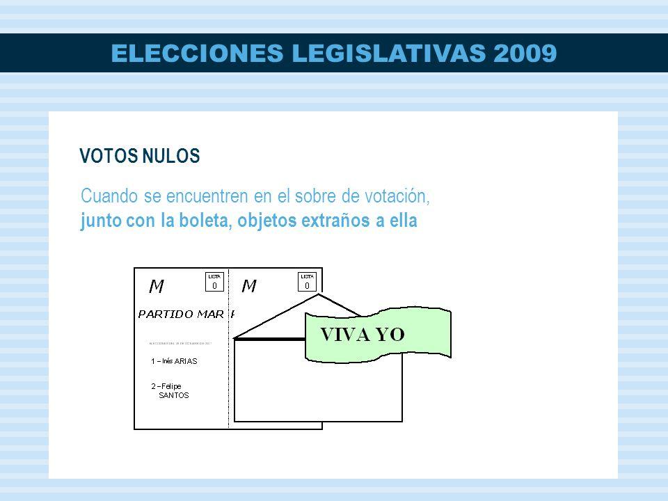 ELECCIONES LEGISLATIVAS 2009 Cuando se encuentren en el sobre de votación, junto con la boleta, objetos extraños a ella VOTOS NULOS