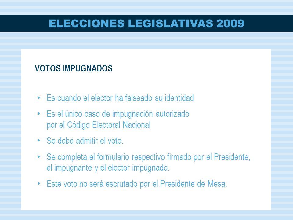 ELECCIONES LEGISLATIVAS 2009 Es cuando el elector ha falseado su identidad Es el único caso de impugnación autorizado por el Código Electoral Nacional Se debe admitir el voto.