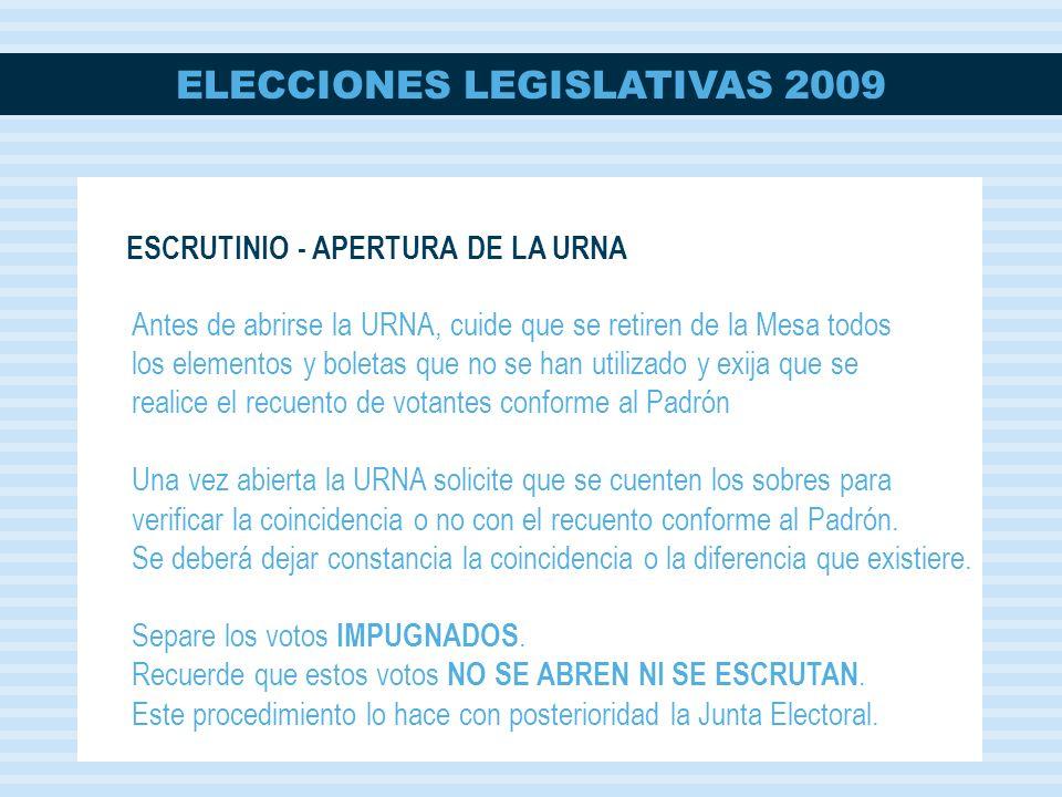 ELECCIONES LEGISLATIVAS 2009 Antes de abrirse la URNA, cuide que se retiren de la Mesa todos los elementos y boletas que no se han utilizado y exija q