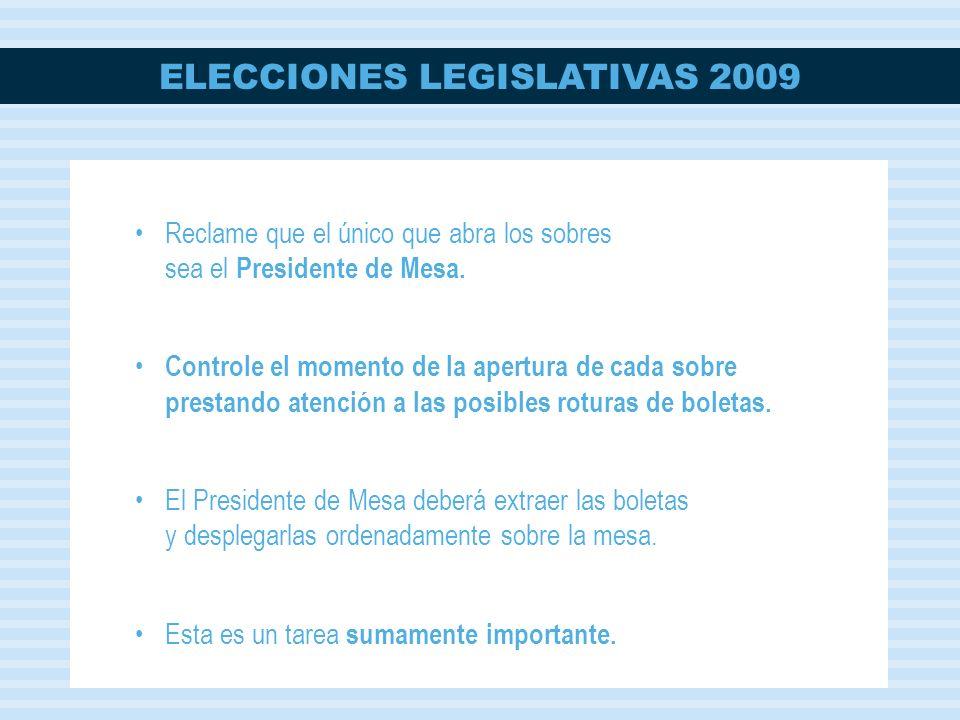 ELECCIONES LEGISLATIVAS 2009 Reclame que el único que abra los sobres sea el Presidente de Mesa. Controle el momento de la apertura de cada sobre pres