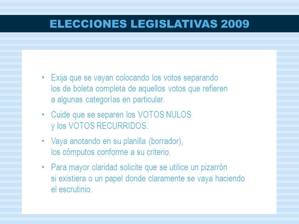 ELECCIONES LEGISLATIVAS 2009 Exija que se vayan colocando los votos separando los de boleta completa de aquellos votos que refieren a algunas categorías en particular.