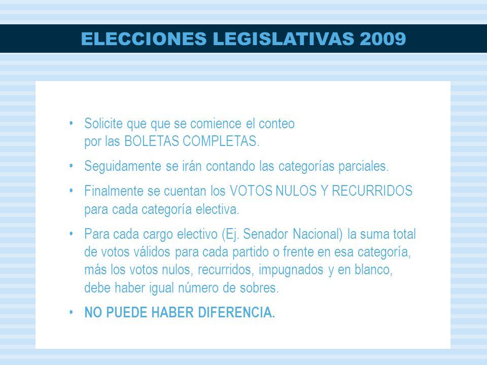 ELECCIONES LEGISLATIVAS 2009 Solicite que que se comience el conteo por las BOLETAS COMPLETAS. Seguidamente se irán contando las categorías parciales.