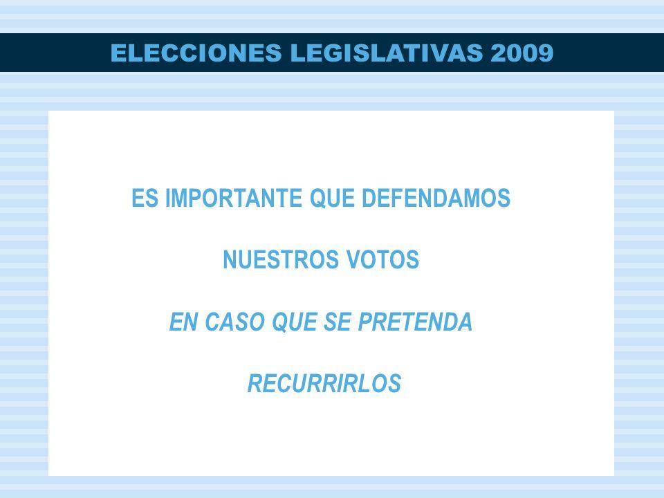 ELECCIONES LEGISLATIVAS 2009 ES IMPORTANTE QUE DEFENDAMOS NUESTROS VOTOS EN CASO QUE SE PRETENDA RECURRIRLOS