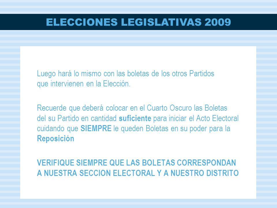 ELECCIONES LEGISLATIVAS 2009 Luego hará lo mismo con las boletas de los otros Partidos que intervienen en la Elección. Recuerde que deberá colocar en
