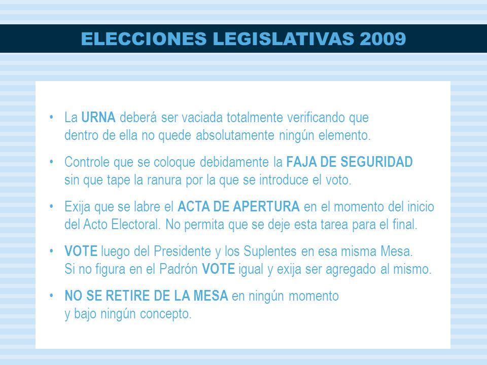 ELECCIONES LEGISLATIVAS 2009 La URNA deberá ser vaciada totalmente verificando que dentro de ella no quede absolutamente ningún elemento. Controle que
