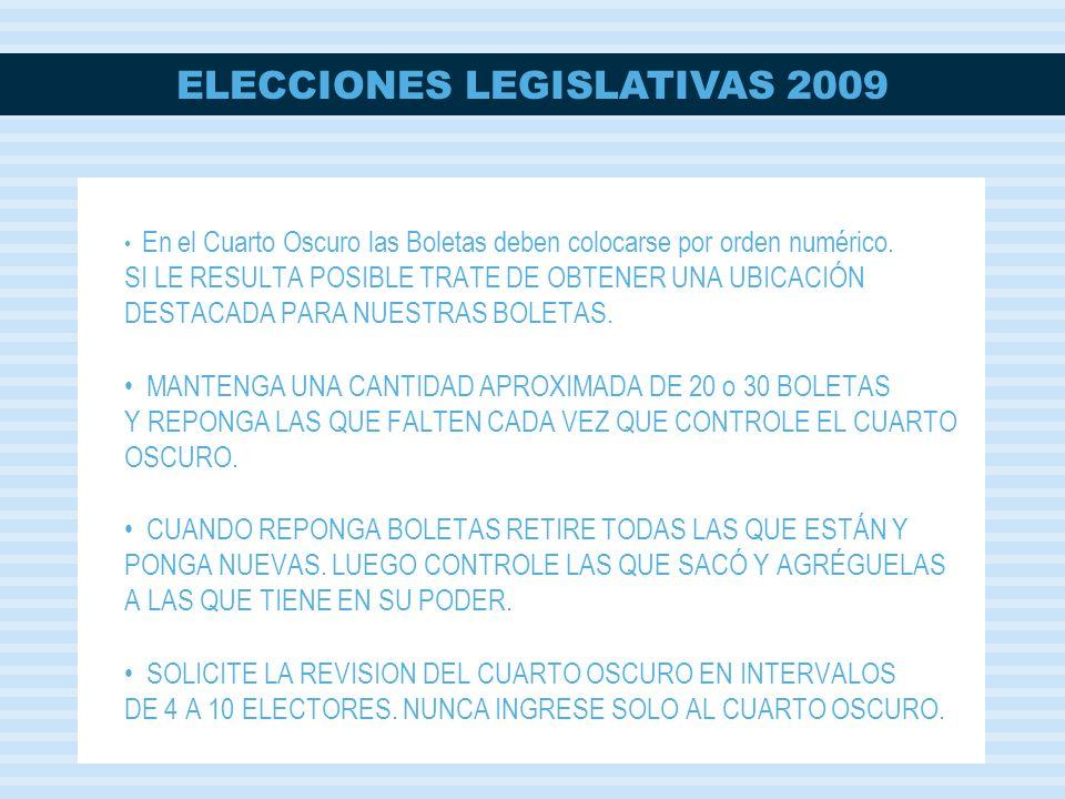 ELECCIONES LEGISLATIVAS 2009 En el Cuarto Oscuro las Boletas deben colocarse por orden numérico. SI LE RESULTA POSIBLE TRATE DE OBTENER UNA UBICACIÓN