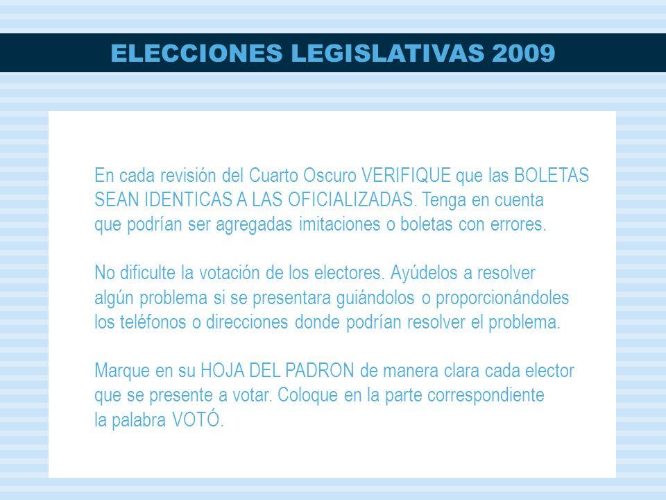 ELECCIONES LEGISLATIVAS 2009 En cada revisión del Cuarto Oscuro VERIFIQUE que las BOLETAS SEAN IDENTICAS A LAS OFICIALIZADAS. Tenga en cuenta que podr