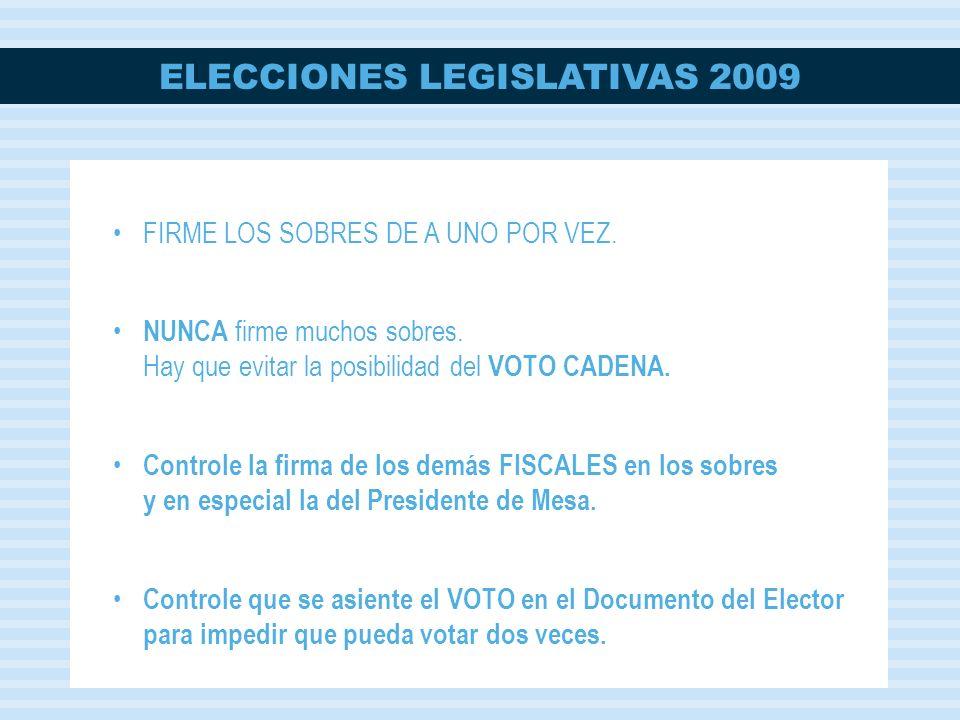 ELECCIONES LEGISLATIVAS 2009 FIRME LOS SOBRES DE A UNO POR VEZ. NUNCA firme muchos sobres. Hay que evitar la posibilidad del VOTO CADENA. Controle la