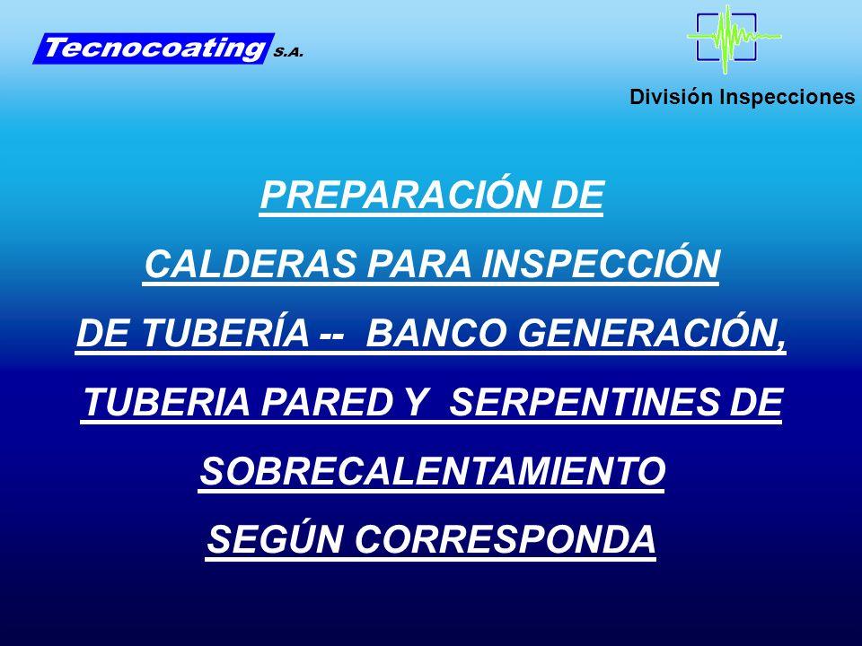 PREPARACIÓN DE CALDERAS PARA INSPECCIÓN DE TUBERÍA -- BANCO GENERACIÓN, TUBERIA PARED Y SERPENTINES DE SOBRECALENTAMIENTO SEGÚN CORRESPONDA