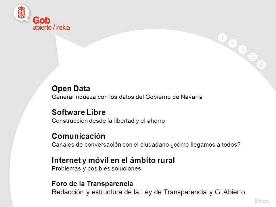 Open Data Generar riqueza con los datos del Gobierno de Navarra Software Libre Construcción desde la libertad y el ahorro Comunicación Canales de conversación con el ciudadano ¿cómo llegamos a todos.