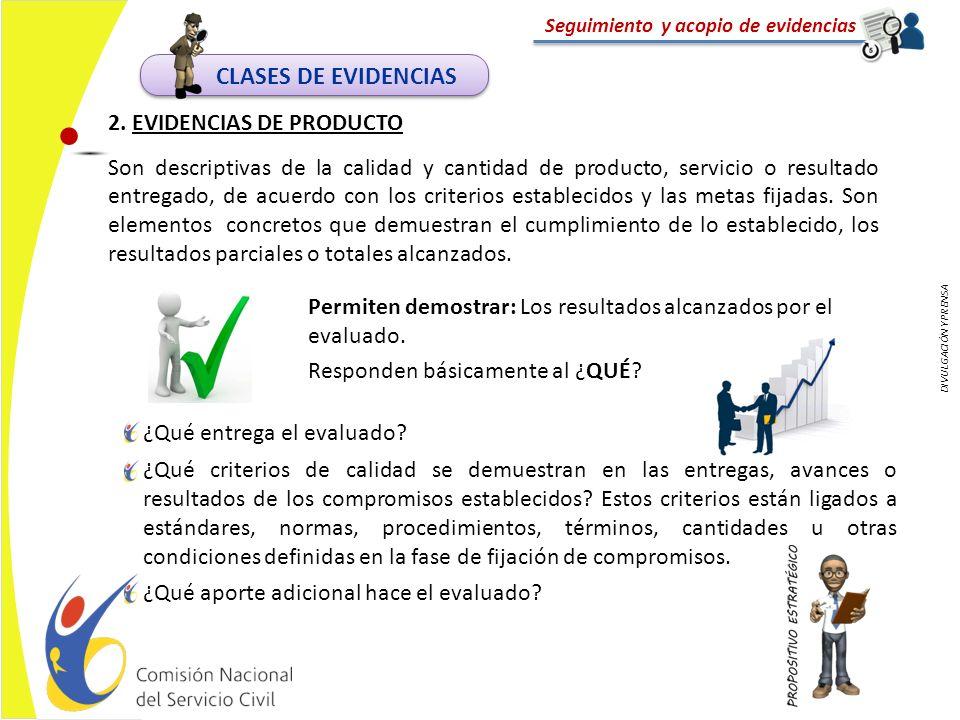 DIVULGACIÓN Y PRENSA Seguimiento y acopio de evidencias Permiten demostrar: Los resultados alcanzados por el evaluado. Responden básicamente al ¿QUÉ?