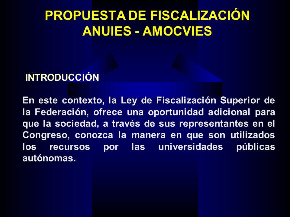 PROPUESTA DE FISCALIZACIÓN ANUIES - AMOCVIES En este contexto, la Ley de Fiscalización Superior de la Federación, ofrece una oportunidad adicional par