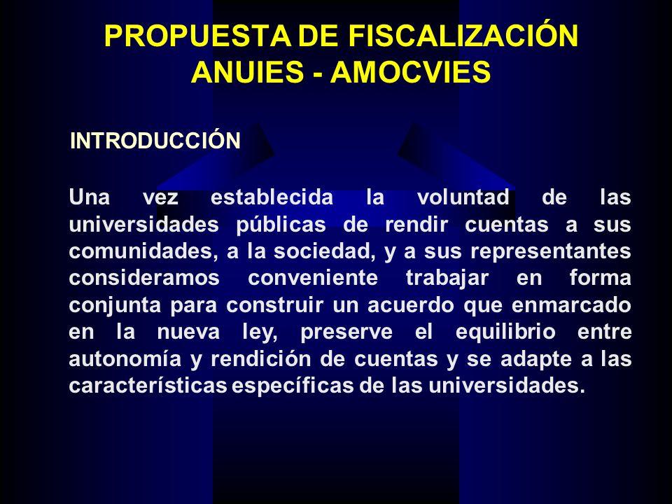 PROPUESTA DE FISCALIZACIÓN ANUIES - AMOCVIES Una vez establecida la voluntad de las universidades públicas de rendir cuentas a sus comunidades, a la s