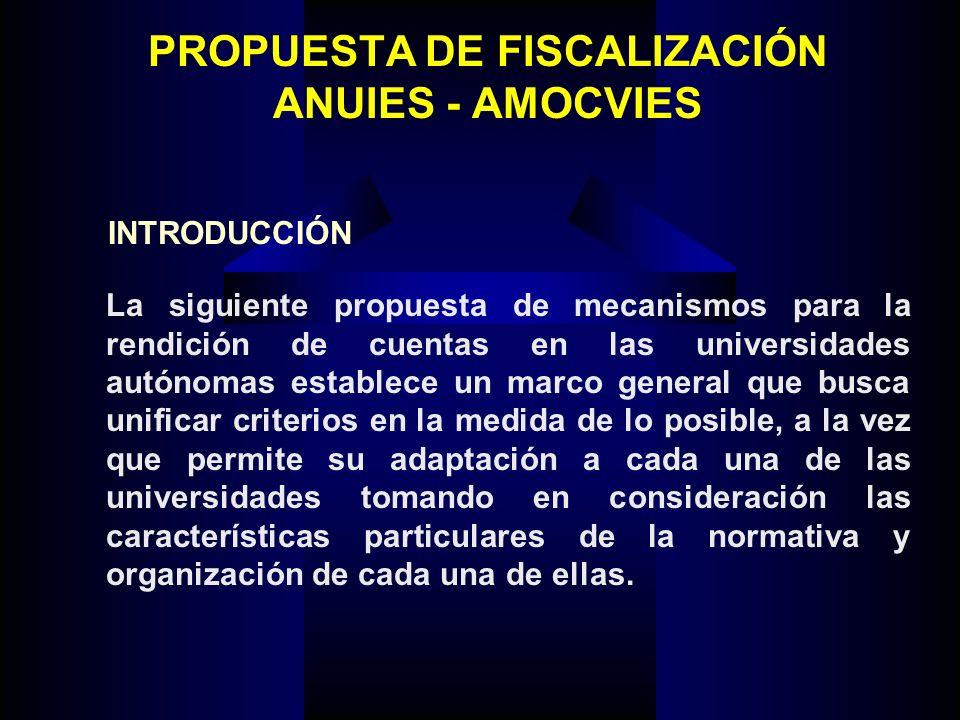 PROPUESTA DE FISCALIZACIÓN ANUIES - AMOCVIES La siguiente propuesta de mecanismos para la rendición de cuentas en las universidades autónomas establec