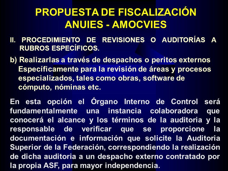 PROPUESTA DE FISCALIZACIÓN ANUIES - AMOCVIES b) Realizarlas a través de despachos o peritos externos Específicamente para la revisión de áreas y proce