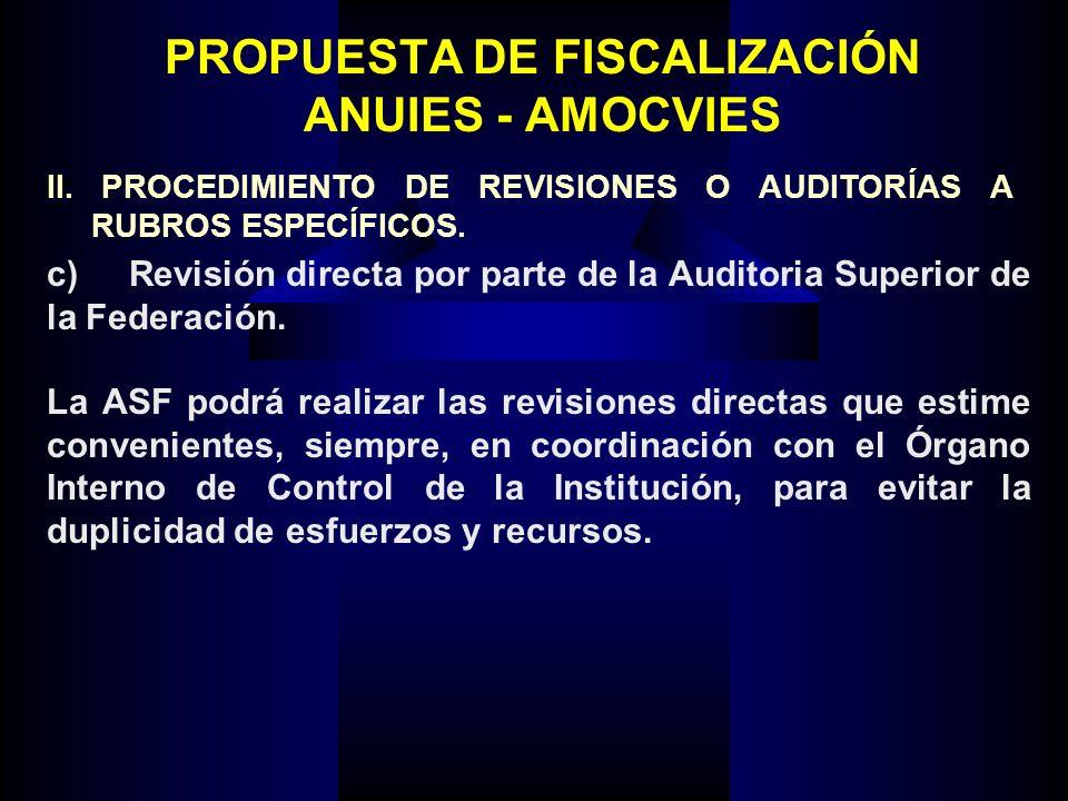 PROPUESTA DE FISCALIZACIÓN ANUIES - AMOCVIES c) Revisión directa por parte de la Auditoria Superior de la Federación. La ASF podrá realizar las revisi