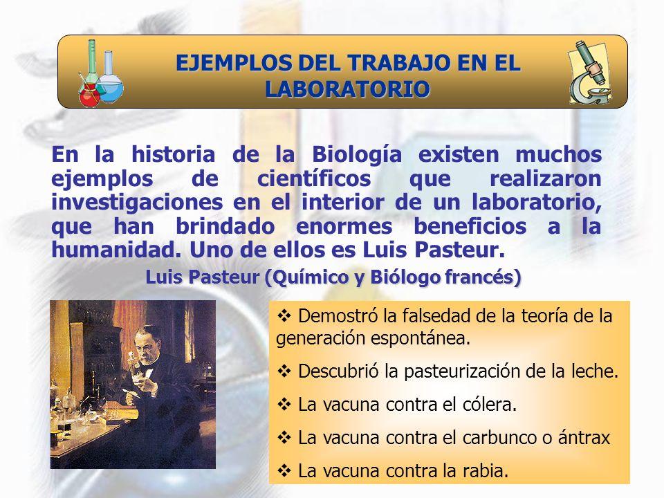 EJEMPLOS DEL TRABAJO EN EL LABORATORIO En la historia de la Biología existen muchos ejemplos de científicos que realizaron investigaciones en el inter
