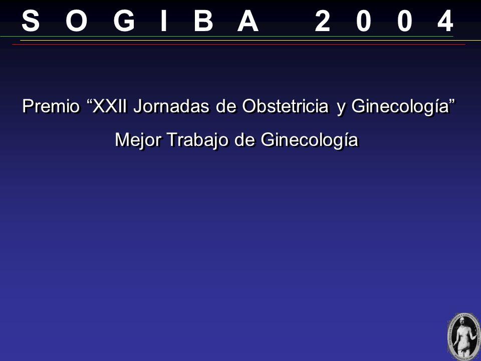 S O G I B A 2 0 0 4 Premio XXII Jornadas de Obstetricia y Ginecología Mejor Trabajo de Obstetricia ENFERMEDAD TROFOBLASTICA GESTACIONAL MALIGNA de los