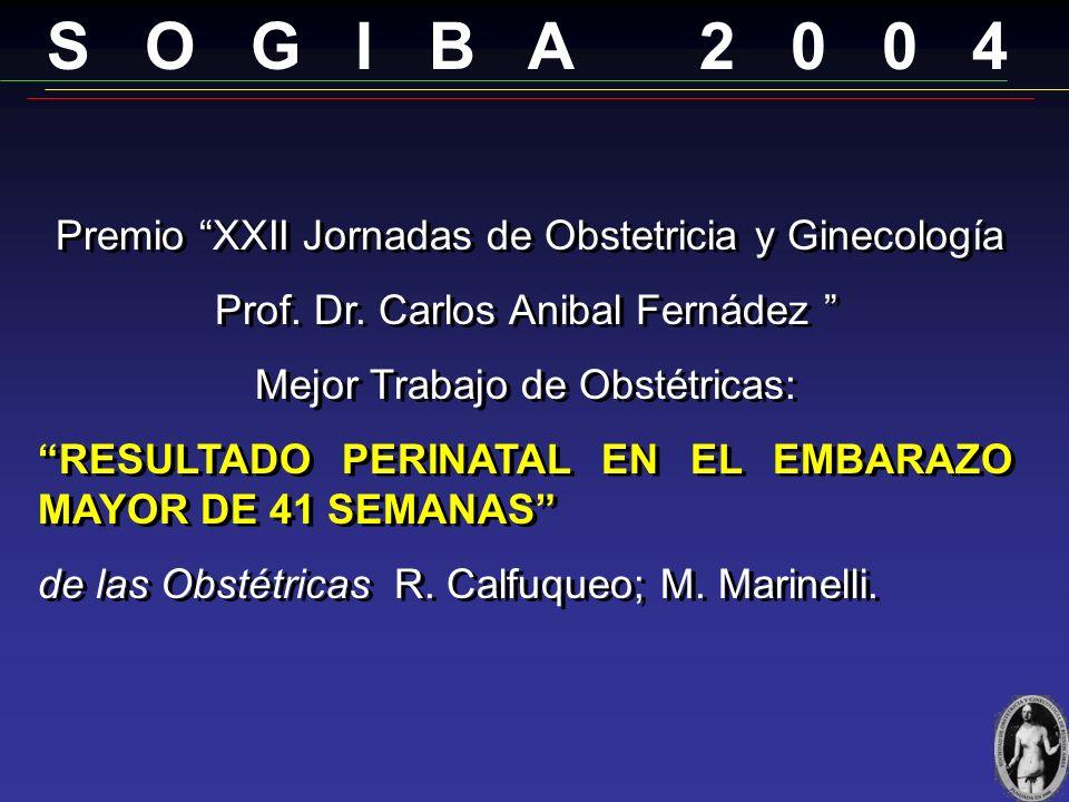 S O G I B A 2 0 0 4 Premio XXII Jornadas de Obstetricia y Ginecología Mejor Trabajo de Ginecología Premio XXII Jornadas de Obstetricia y Ginecología M