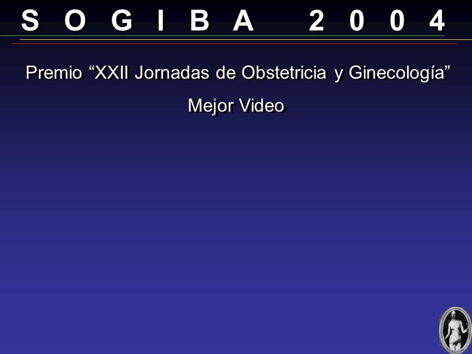S O G I B A 2 0 0 4 Premio XXII Jornadas de Obstetricia y Ginecología Mejor Poster de Ginecología Premio XXII Jornadas de Obstetricia y Ginecología Me
