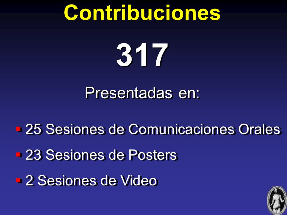 Contribuciones 317 Presentadas en: 317 Presentadas en: 25 Sesiones de Comunicaciones Orales 23 Sesiones de Posters 2 Sesiones de Video 25 Sesiones de Comunicaciones Orales 23 Sesiones de Posters 2 Sesiones de Video