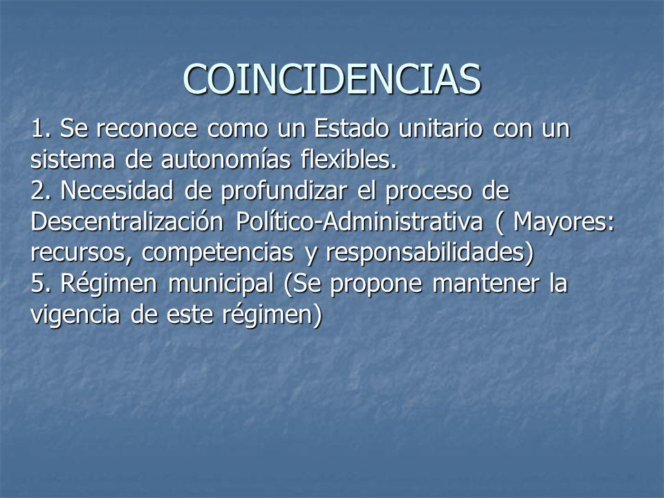 COINCIDENCIAS 1. Se reconoce como un Estado unitario con un sistema de autonomías flexibles. 2. Necesidad de profundizar el proceso de Descentralizaci
