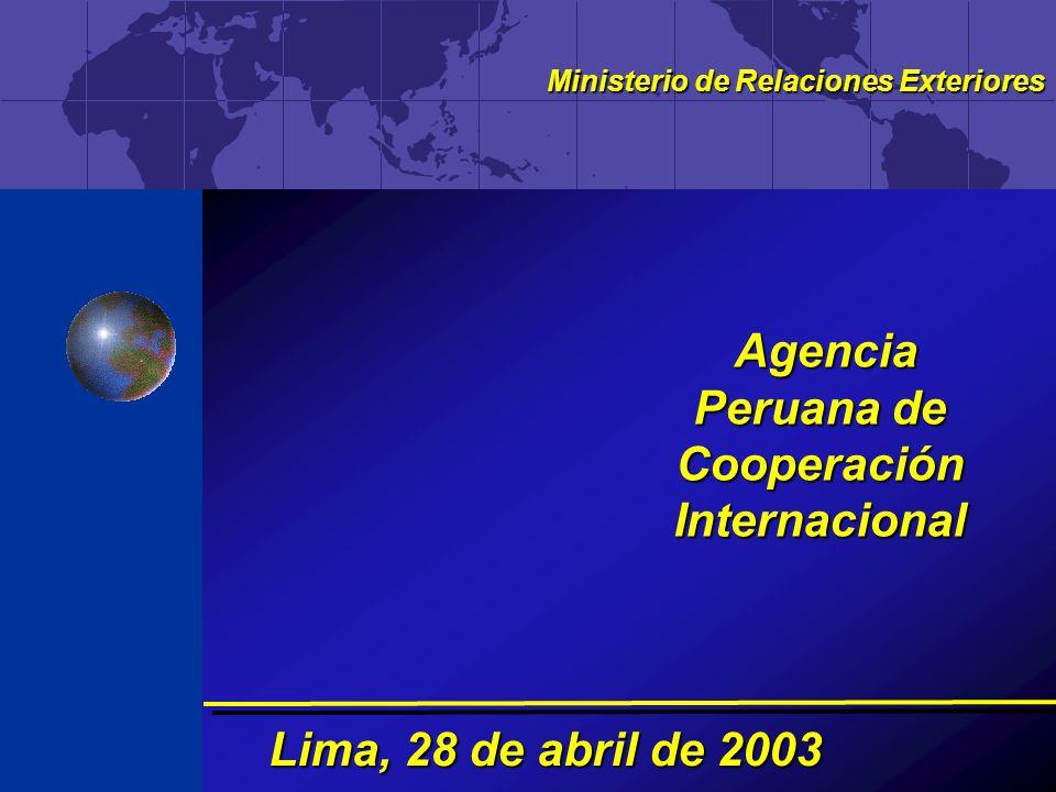 Lima, 28 de abril de 2003 Ministerio de Relaciones Exteriores Agencia Peruana de Cooperación Internacional Agencia Peruana de Cooperación Internaciona
