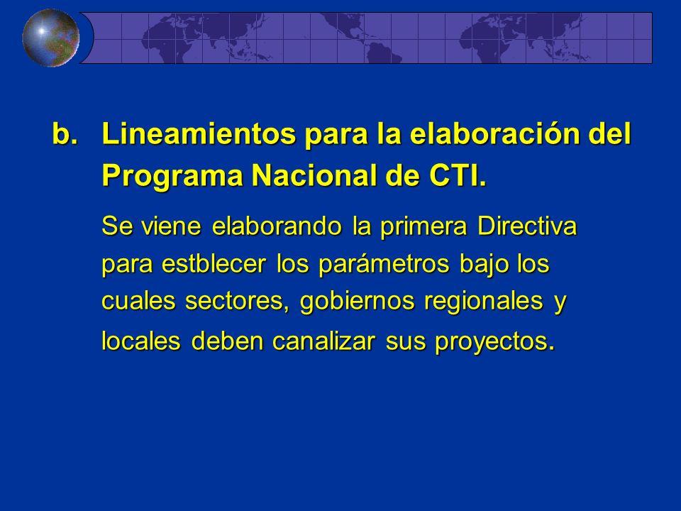 b.Lineamientos para la elaboración del Programa Nacional de CTI. Se viene elaborando la primera Directiva para estblecer los parámetros bajo los cuale