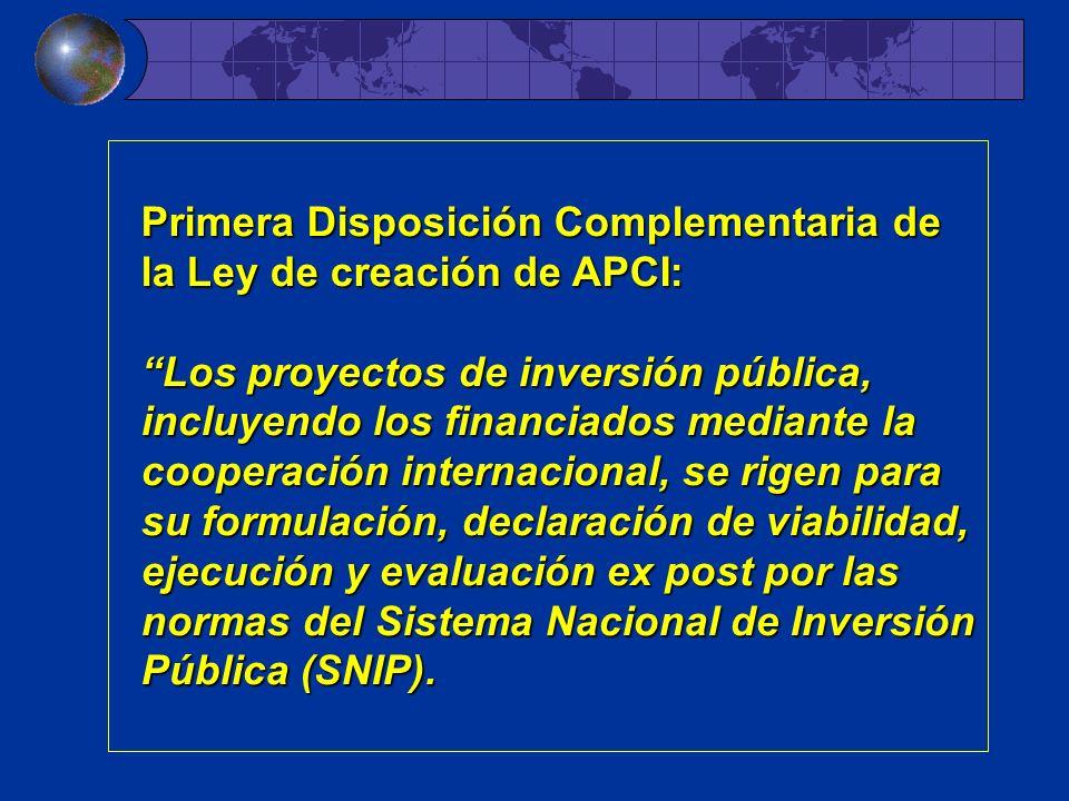 Primera Disposición Complementaria de la Ley de creación de APCI: Los proyectos de inversión pública, incluyendo los financiados mediante la cooperación internacional, se rigen para su formulación, declaración de viabilidad, ejecución y evaluación ex post por las normas del Sistema Nacional de Inversión Pública (SNIP).