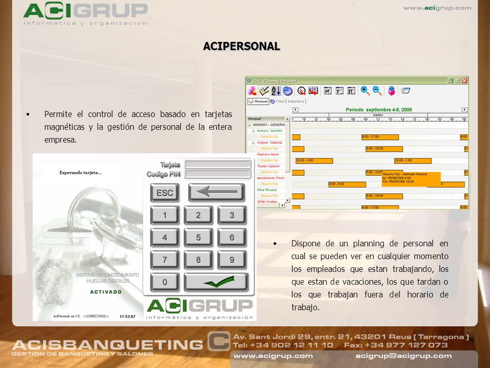 ACIPERSONAL Permite el control de acceso basado en tarjetas magnéticas y la gestión de personal de la entera empresa. Dispone de un planning de person